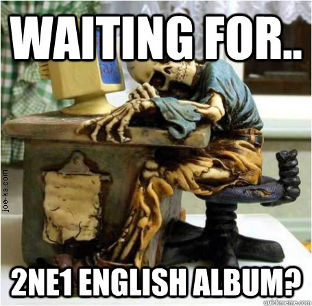 waiting for.. 2NE1 English album?