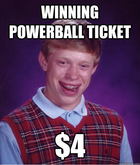 Winning PowerBall Ticket $4 - Winning PowerBall Ticket $4  Bad Luck Brian