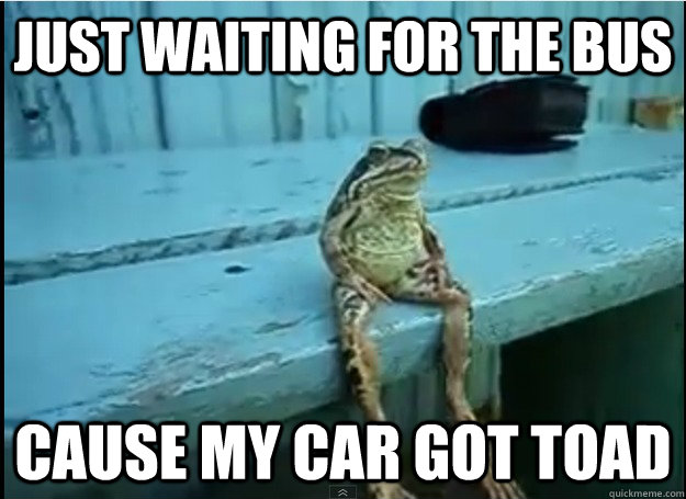 just Waiting for the bus Cause My car got toad - just Waiting for the bus Cause My car got toad  Misc
