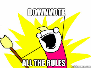 DOWNVOTE ALL THE RULES - DOWNVOTE ALL THE RULES  All The Things