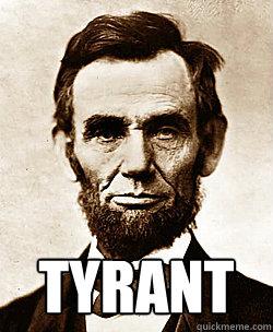 Tyrant  Scumbag Abraham Lincoln