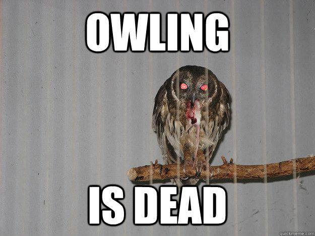 OWLING IS DEAD