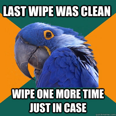 Last wipe was clean wipe one more time just in case - Last wipe was clean wipe one more time just in case  Paranoid Parrot