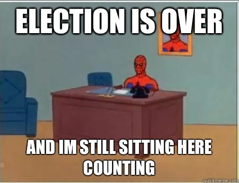 Election is over and im still sitting here counting