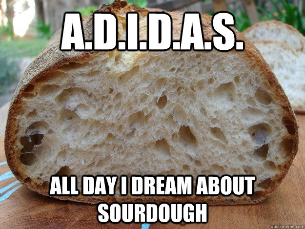 A.D.I.D.A.S. All day I dream about sourdough - A.D.I.D.A.S. All day I dream about sourdough  Misc