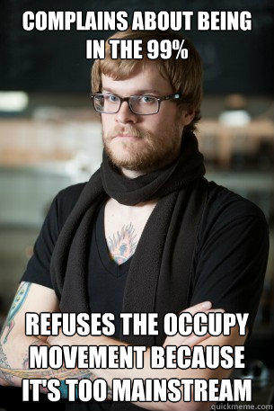Complains about being in the 99% refuses the occupy movement because it's too mainstream - Complains about being in the 99% refuses the occupy movement because it's too mainstream  Hipster Barista
