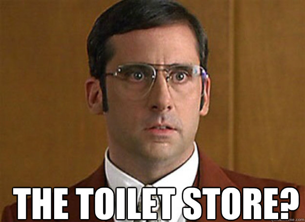 NICE ARGUMENT, WHERE'D YOU GET IT... THE TOILET STORE?