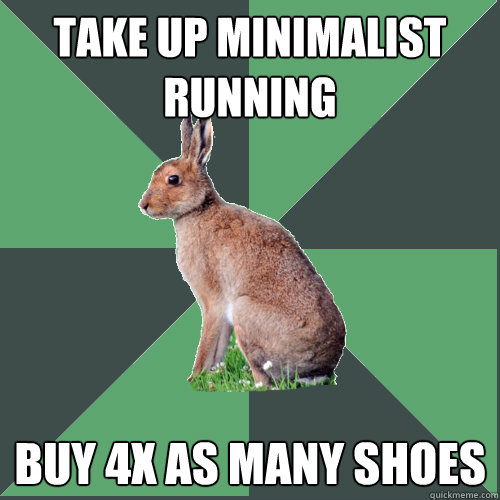 Take up minimalist running BUY 4x as many shoes  Harrier Hare