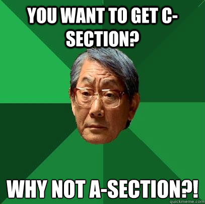 You want to get C-section? why not A-section?! - You want to get C-section? why not A-section?!  High Expectations Asian Father