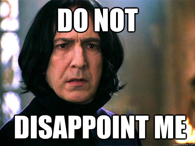 Do not  disappoint me - Do not  disappoint me  Always Snape