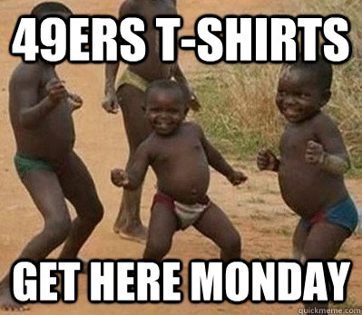 49ers t shirts get here monday 49ers quickmeme 49ers t shirts get here monday voltagebd Image collections