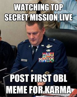 Watching top secret mission live  Post first OBL meme for karma - Watching top secret mission live  Post first OBL meme for karma  Joint Chiefs of reddit