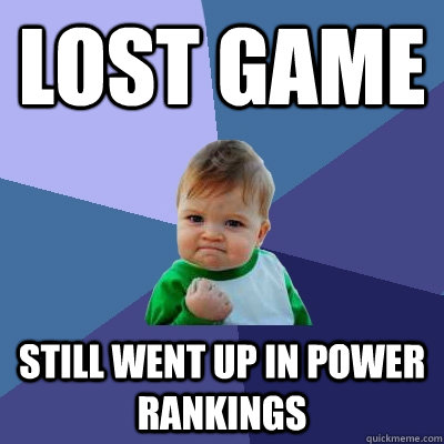 Lost game still went up in power rankings - Lost game still went up in power rankings  Success Kid