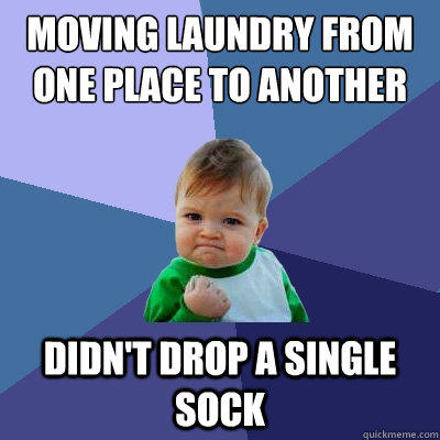 Moving laundry from one place to another Didn't drop a single sock - Moving laundry from one place to another Didn't drop a single sock  Success Kid