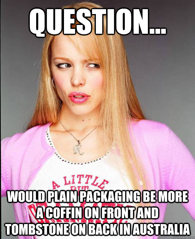 Question... Would plain packaging be more a coffin on front and tombstone on back in Australia  Rachel McAdams Meme