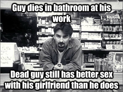 Guy dies in bathroom at his work Dead guy still has better sex with his girlfriend than he does