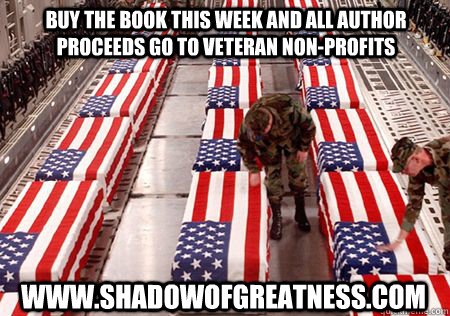 Buy the book this week and all author proceeds go to veteran non-profits www.shadowofgreatness.com  military