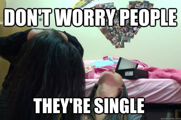 Single Girl Problem Memes Quickmeme