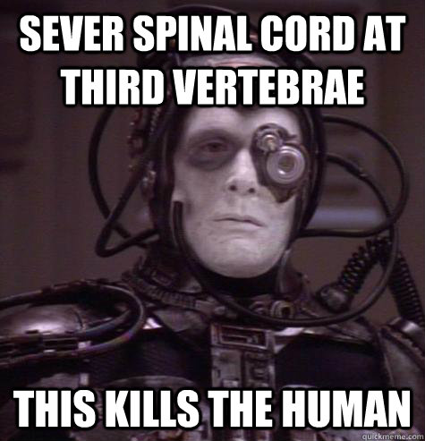 Sever spinal cord at third vertebrae this kills the human - Sever spinal cord at third vertebrae this kills the human  Crosis