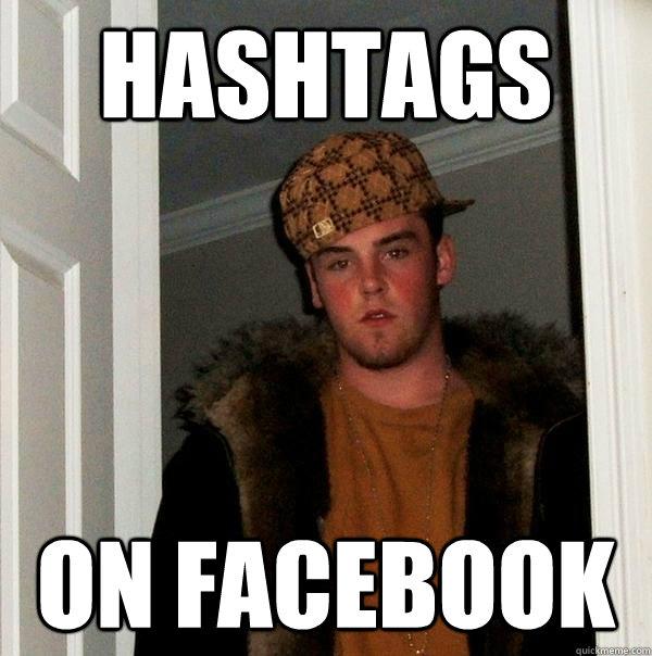 hashtags on facebook  Scumbag Steve