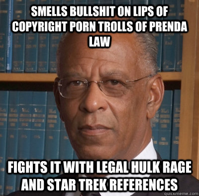 Smells Bullshit on lips of Copyright Porn Trolls of Prenda Law Fights it with legal Hulk Rage and Star Trek references - Smells Bullshit on lips of Copyright Porn Trolls of Prenda Law Fights it with legal Hulk Rage and Star Trek references  Hon. Good Guy Otis Wright