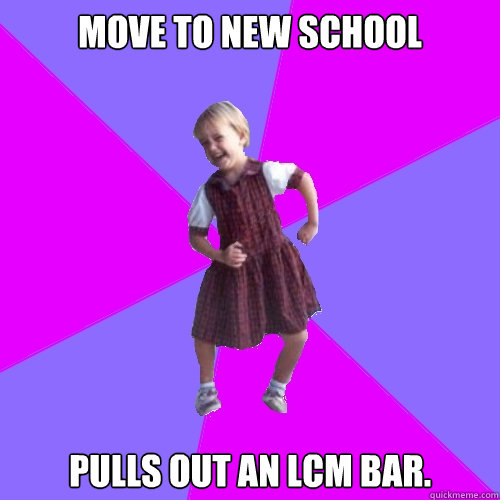 Move to new school Pulls out an LCM bar. - Move to new school Pulls out an LCM bar.  Socially awesome kindergartener