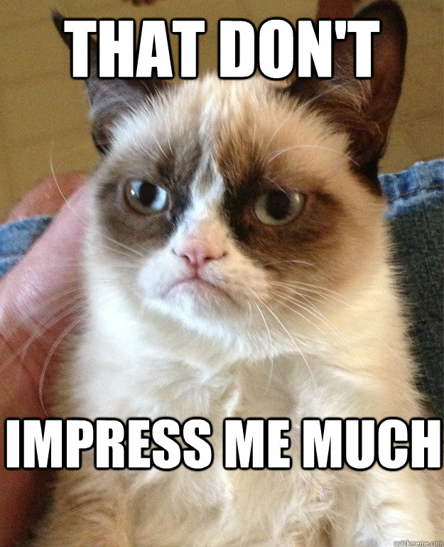 that don't impress me much - that don't impress me much  Grump Cat