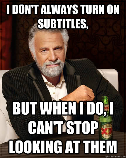 I don't always turn on subtitles, But when i do, i can't stop looking at them Caption 3 goes here - I don't always turn on subtitles, But when i do, i can't stop looking at them Caption 3 goes here  The Most Interesting Man In The World