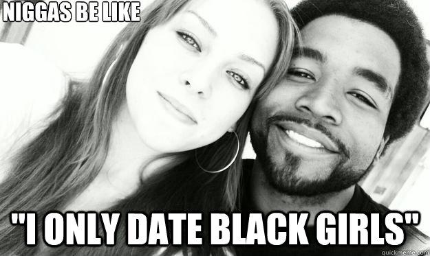 I only date black girl memes