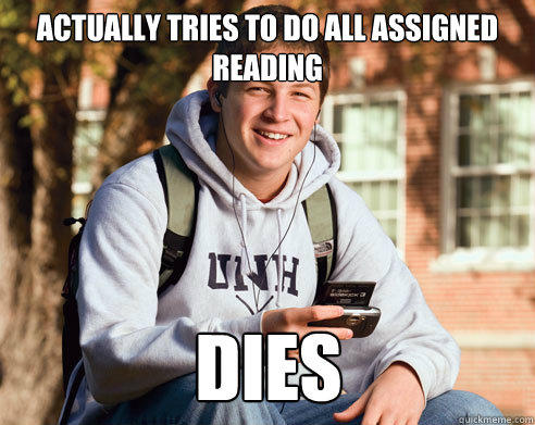Actually tries to do all assigned reading dies - Actually tries to do all assigned reading dies  College Freshman