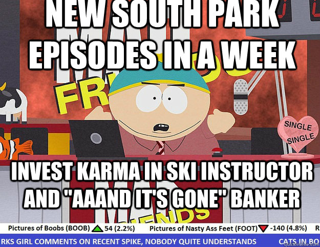 New south park episodes in a week Invest karma in Ski Instructor and