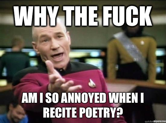 Why the Fuck Am I so Annoyed when I recite poetry? - Why the Fuck Am I so Annoyed when I recite poetry?  Annoyed Picard HD
