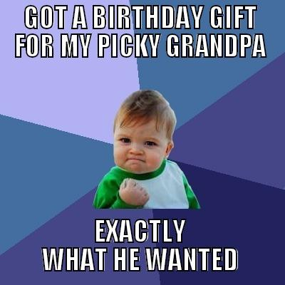 GOT A BIRTHDAY GIFT FOR MY PICKY GRANDPA EXACTLY WHAT HE WANTED Success Kid