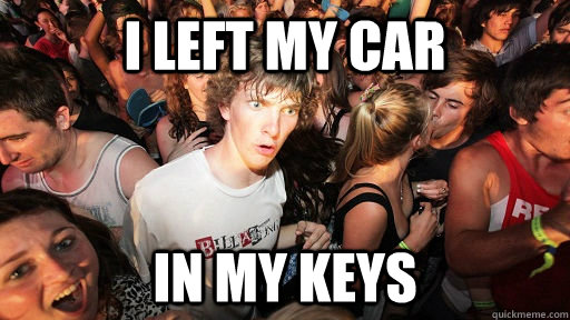 i left my car in my keys - i left my car in my keys  Sudden Clarity Clarence