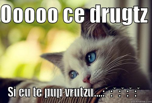 OOOOO CE DRUGTZ  SI EU TE PUP VRUTZU....:* :* :* :* :*  First World Problems Cat