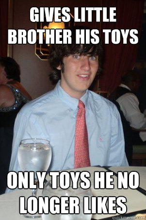 gives little brother his toys only toys he no longer likes - gives little brother his toys only toys he no longer likes  Ok Guy Owen