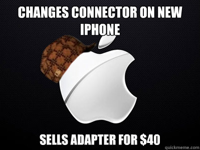 changes connector on new iphone sells adapter for $40 - changes connector on new iphone sells adapter for $40  Scumbag Apple