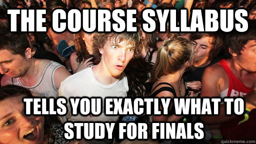 The course syllabus tells you exactly what to study for finals - The course syllabus tells you exactly what to study for finals  Sudden Clarity Clarence