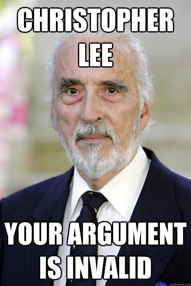 Christopher Lee Your Argument is invalid