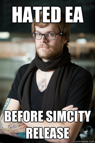 hated EA before simcity release - hated EA before simcity release  Hipster Barista