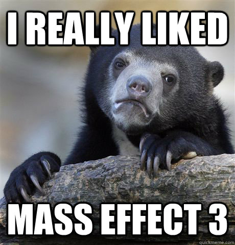 I Really liked Mass Effect 3 - I Really liked Mass Effect 3  Confession Bear