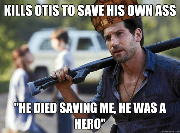 Kills otis to save his own ass