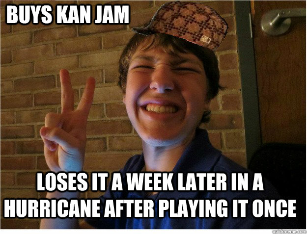 Buys Kan Jam Loses it a week later in a hurricane after playing it once - Buys Kan Jam Loses it a week later in a hurricane after playing it once  Misc