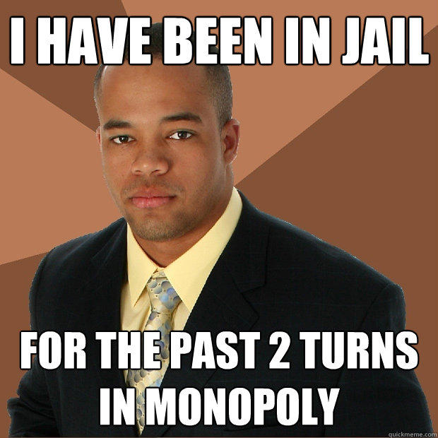 i have been in jail  for the past 2 turns in monopoly - i have been in jail  for the past 2 turns in monopoly  Successful Black Man
