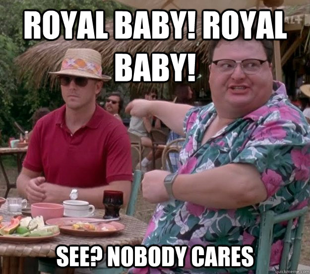 royal baby! royal baby! See? nobody cares
