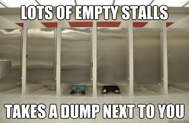 lots of empty stalls takes a dump next to you