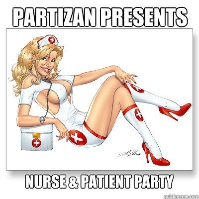 PARTIZAN PRESENTS NURSE & PATIENT PARTY - PARTIZAN PRESENTS NURSE & PATIENT PARTY  NURSE AND PATIENT