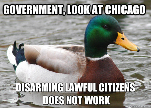 Government, look at chicago disarming lawful citizens  does not work - Government, look at chicago disarming lawful citizens  does not work  Actual Advice Mallard