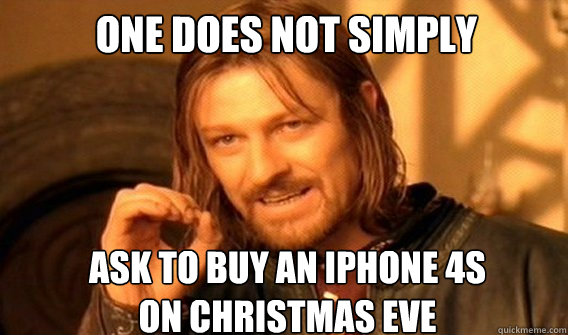 One does not simply ask to buy an iphone 4s on christmas eve