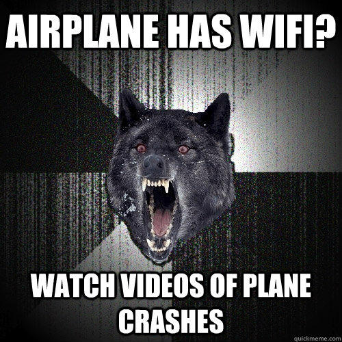 airplane has wifi? watch videos of plane crashes - airplane has wifi? watch videos of plane crashes  Insanity Wolf
